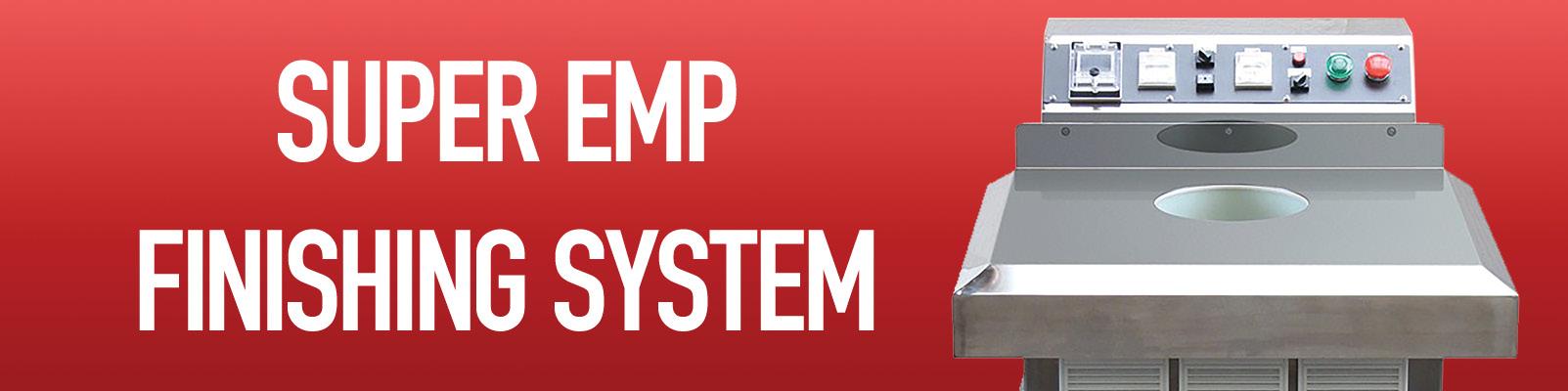 Super EMP Finishing System