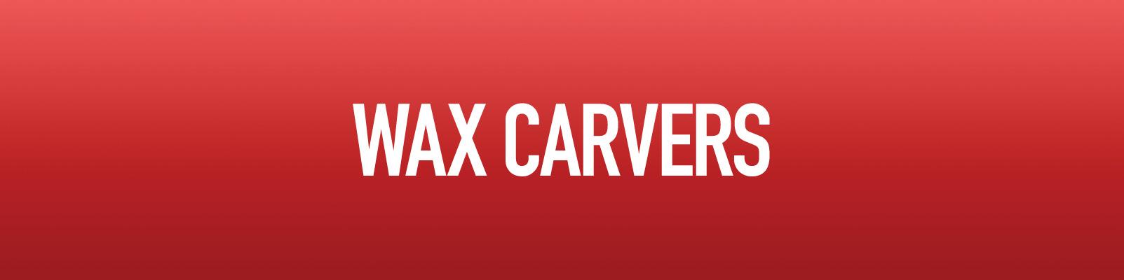Wax Carvers